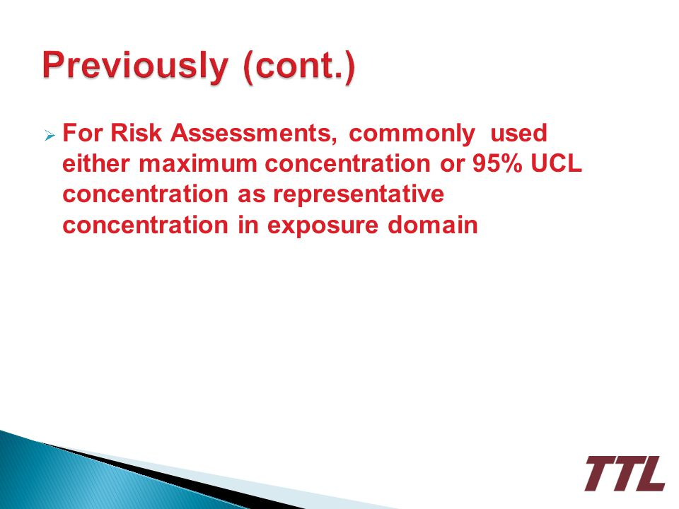 For Risk Assessments, commonly used either maximum concentration or 95% UCL concentration as representative concentration in exposure domain
