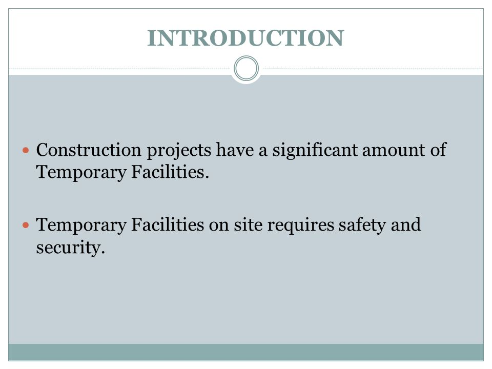 INTRODUCTION Construction projects have a significant amount of Temporary Facilities.