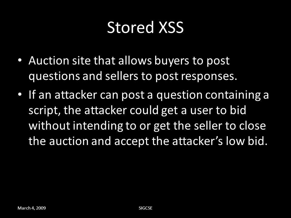 March 4, 2009SIGCSE Stored XSS Auction site that allows buyers to post questions and sellers to post responses. If an attacker can post a question con