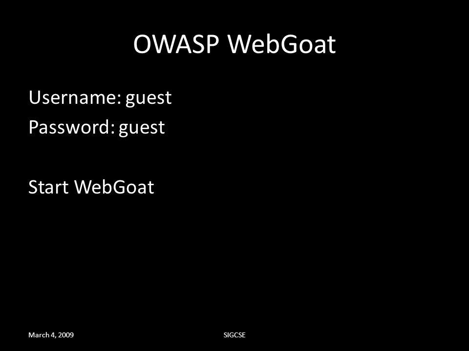 OWASP WebGoat Username: guest Password: guest Start WebGoat March 4, 2009SIGCSE