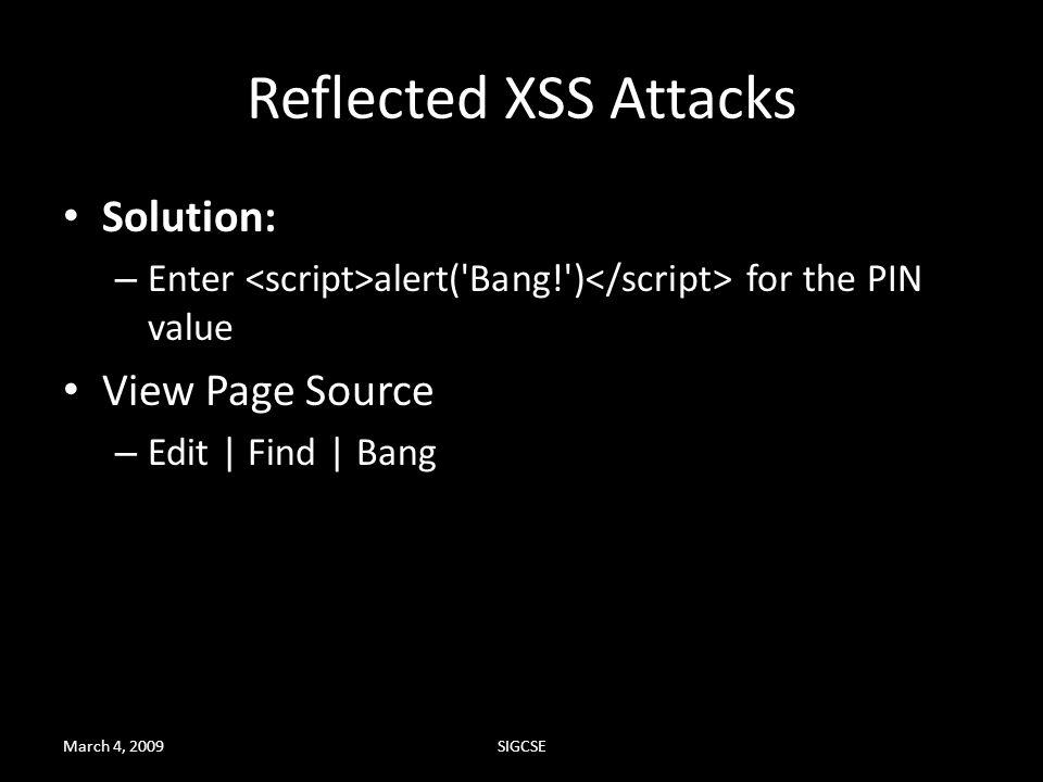 Reflected XSS Attacks Solution: – Enter alert('Bang!') for the PIN value View Page Source – Edit | Find | Bang March 4, 2009SIGCSE