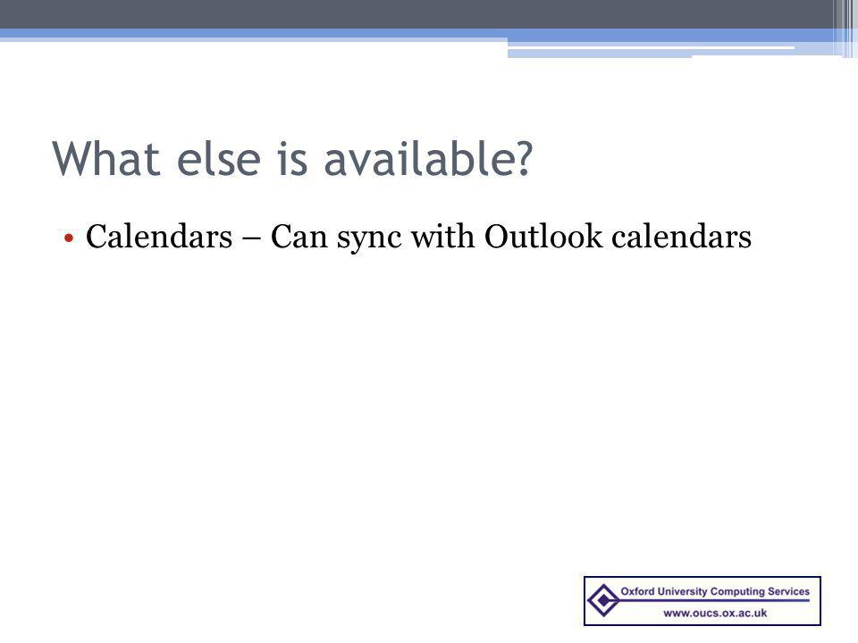 What else is available? Calendars – Can sync with Outlook calendars