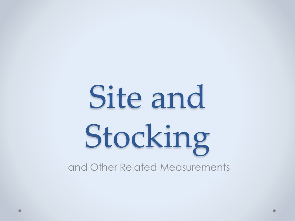 Stocking Charts Vary by species Vary by site quality Compare current stand conditions to desired in order to make prescriptions