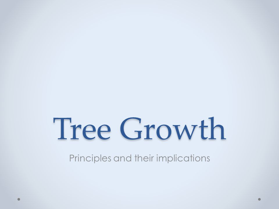 Tree Growth Principles and their implications