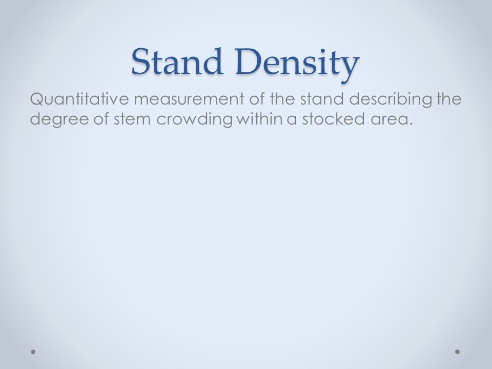 Stand Density Quantitative measurement of the stand describing the degree of stem crowding within a stocked area.