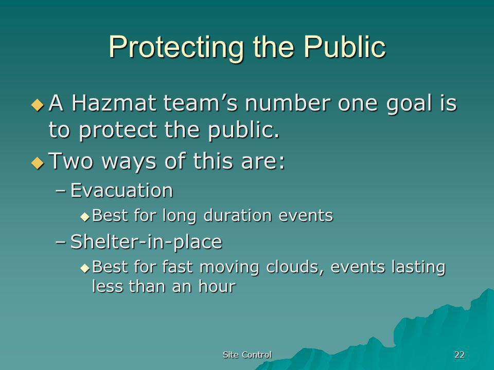 Site Control 22 Protecting the Public A Hazmat teams number one goal is to protect the public. A Hazmat teams number one goal is to protect the public