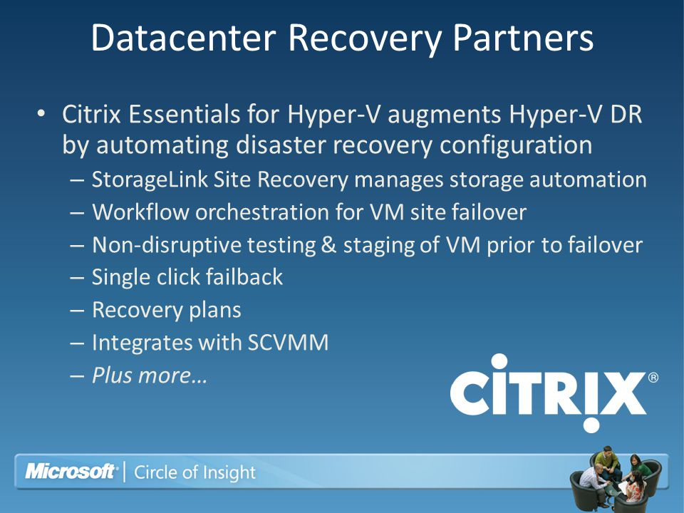 Datacenter Recovery Partners Citrix Essentials for Hyper-V augments Hyper-V DR by automating disaster recovery configuration – StorageLink Site Recove