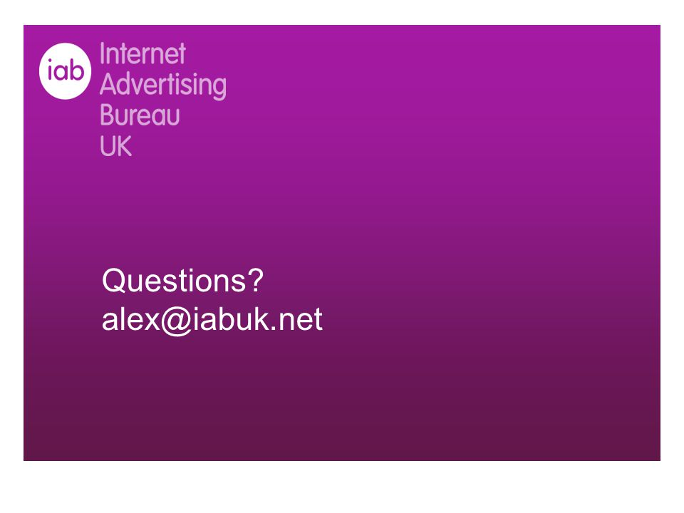 Questions? alex@iabuk.net