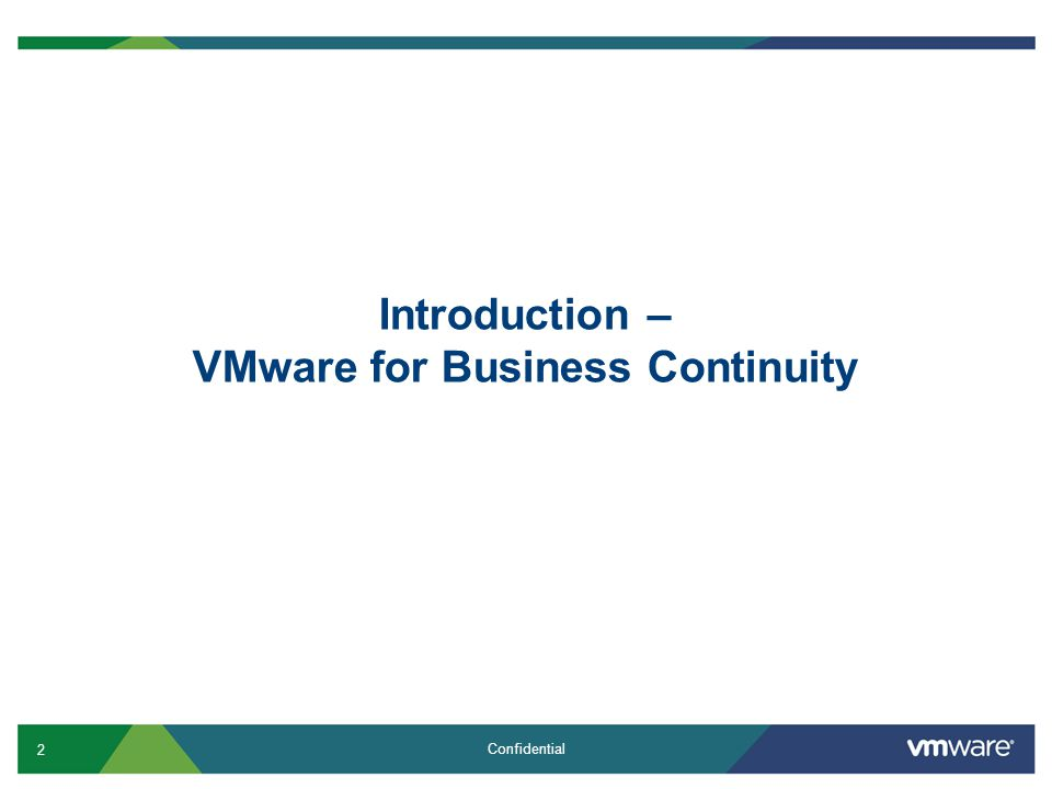 2 Confidential Introduction – VMware for Business Continuity