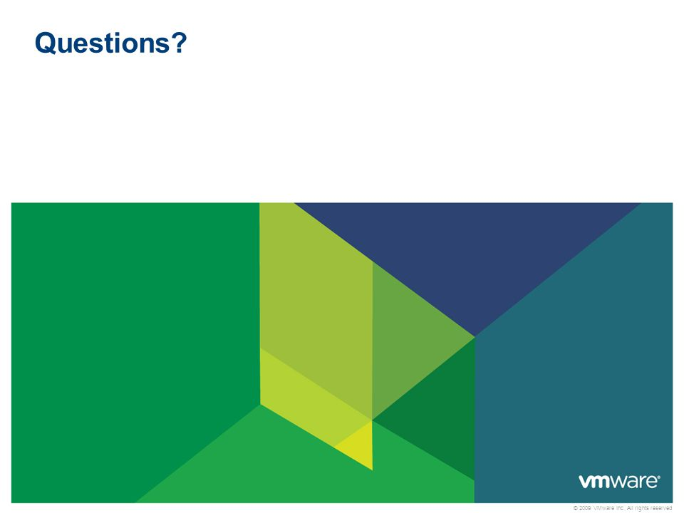© 2009 VMware Inc. All rights reserved Questions