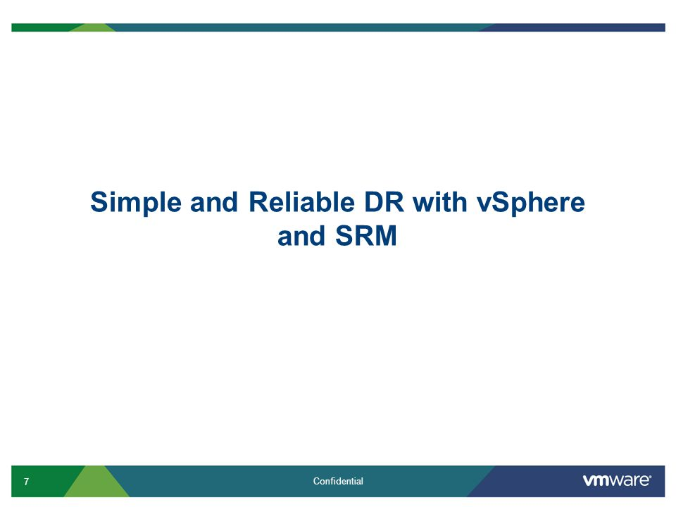 7 Confidential Simple and Reliable DR with vSphere and SRM