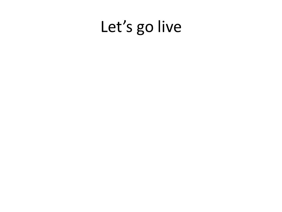 Lets go live