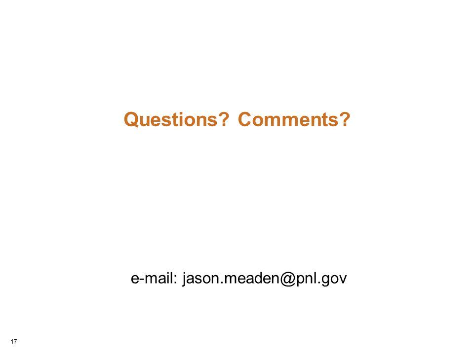Questions? Comments? e-mail: jason.meaden@pnl.gov 17