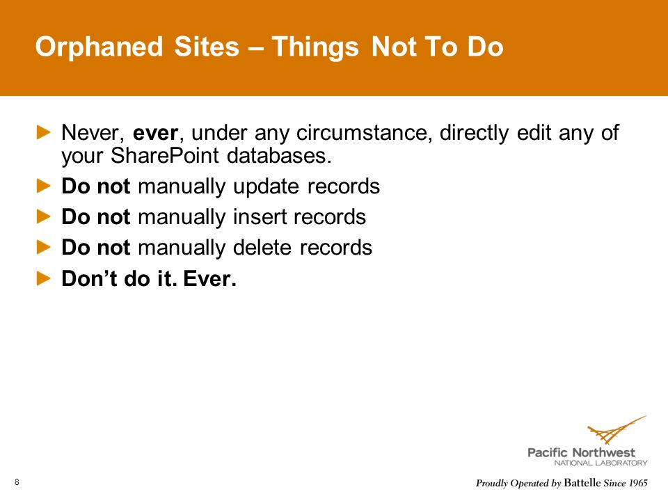 Orphaned Sites – Things Not To Do Never, ever, under any circumstance, directly edit any of your SharePoint databases.