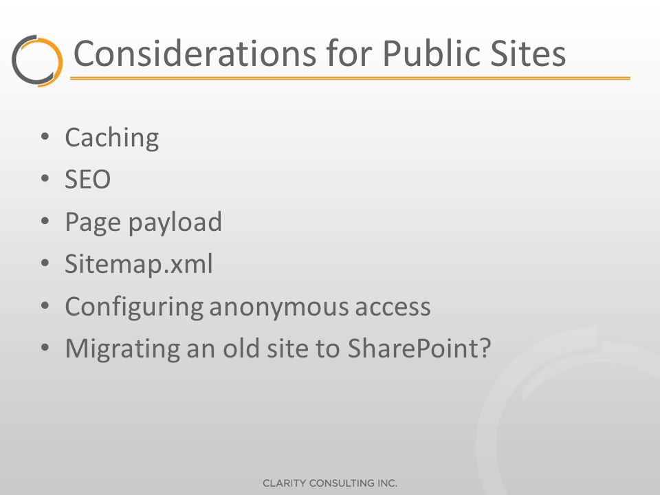Considerations for Public Sites Caching SEO Page payload Sitemap.xml Configuring anonymous access Migrating an old site to SharePoint?