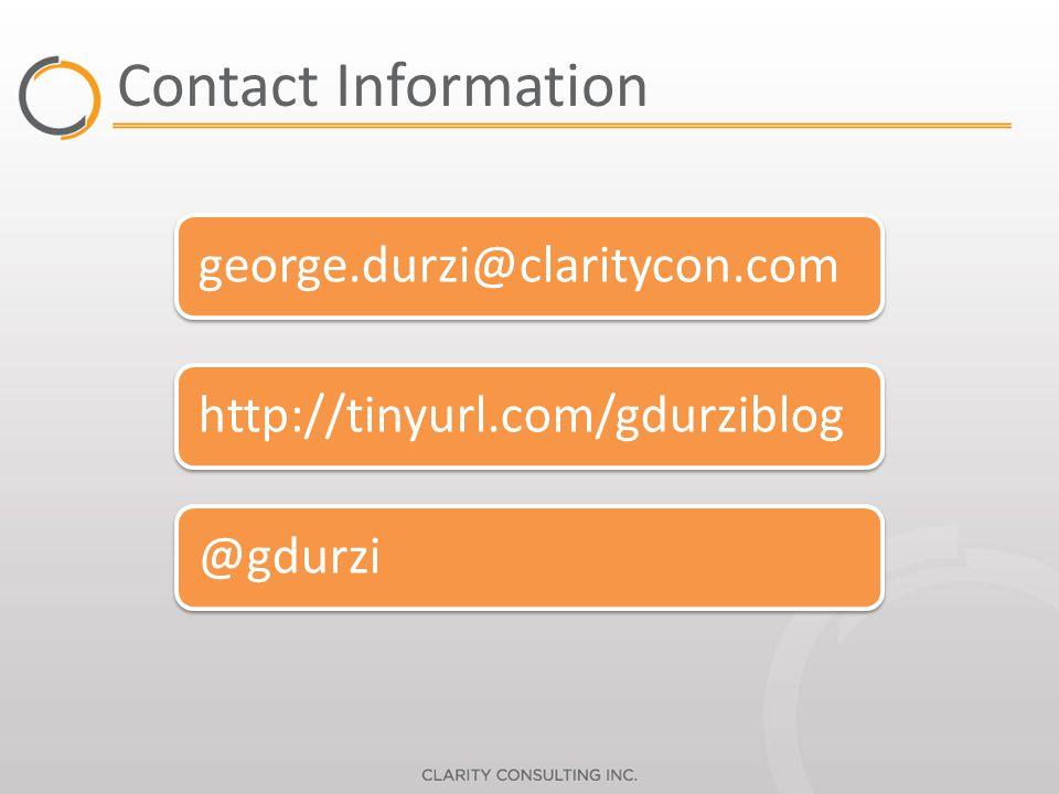 Contact Information george.durzi@claritycon.comhttp://tinyurl.com/gdurziblog@gdurzi