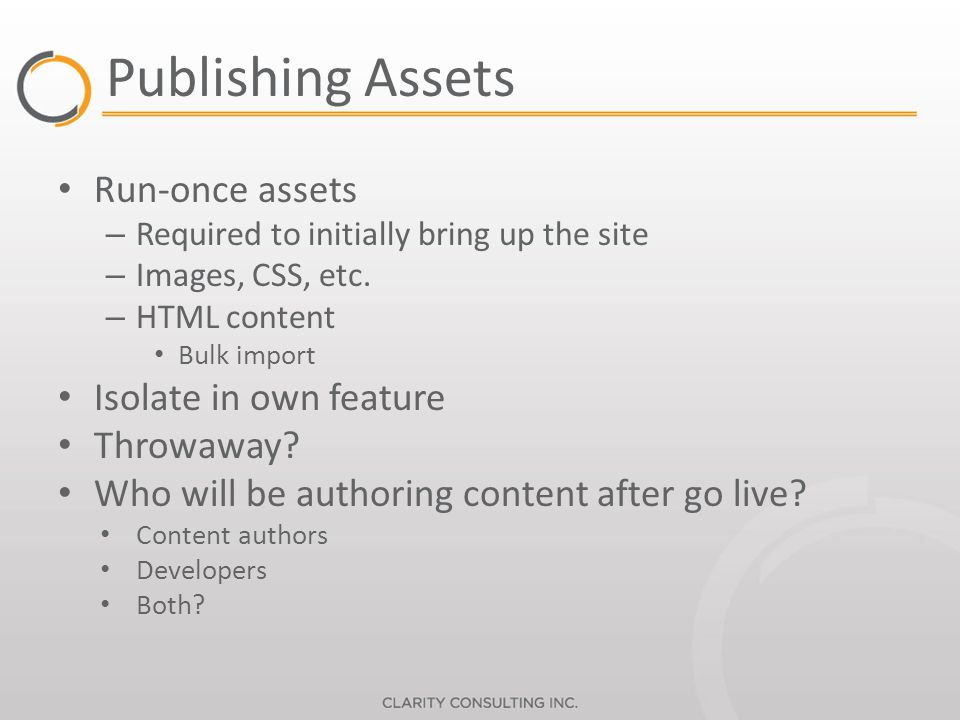 Publishing Assets Run-once assets – Required to initially bring up the site – Images, CSS, etc.