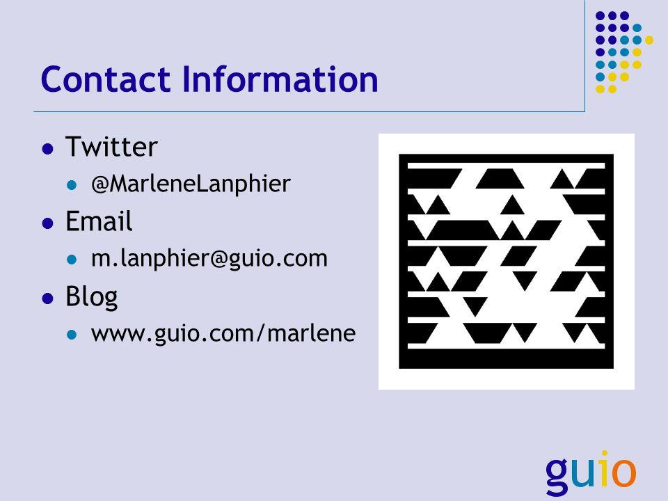 Contact Information Twitter @MarleneLanphier Email m.lanphier@guio.com Blog www.guio.com/marlene