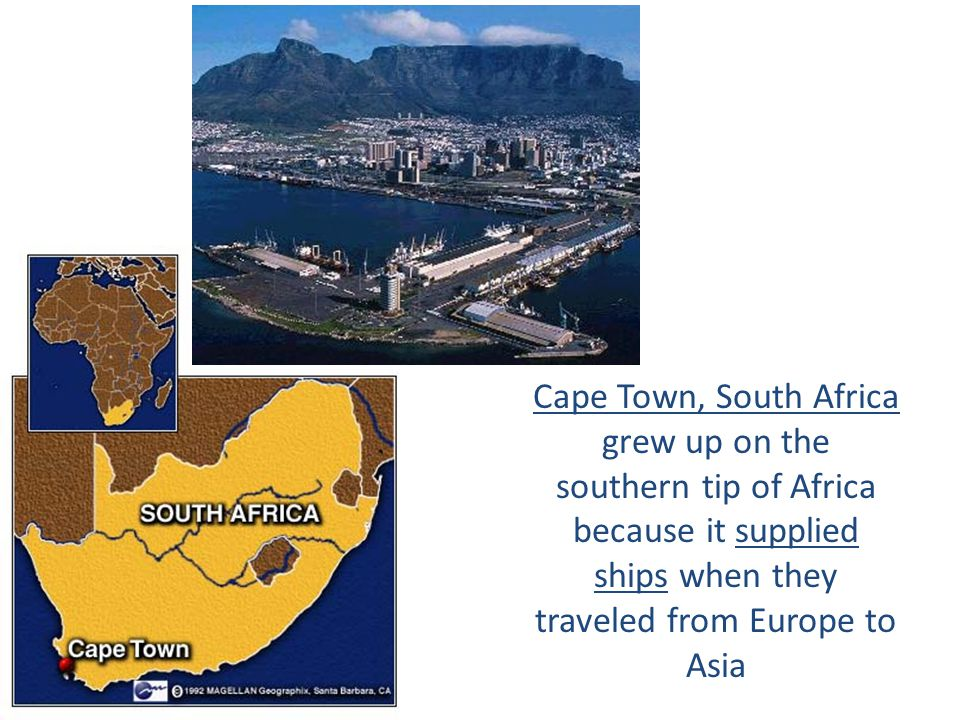Cape Town, South Africa grew up on the southern tip of Africa because it supplied ships when they traveled from Europe to Asia