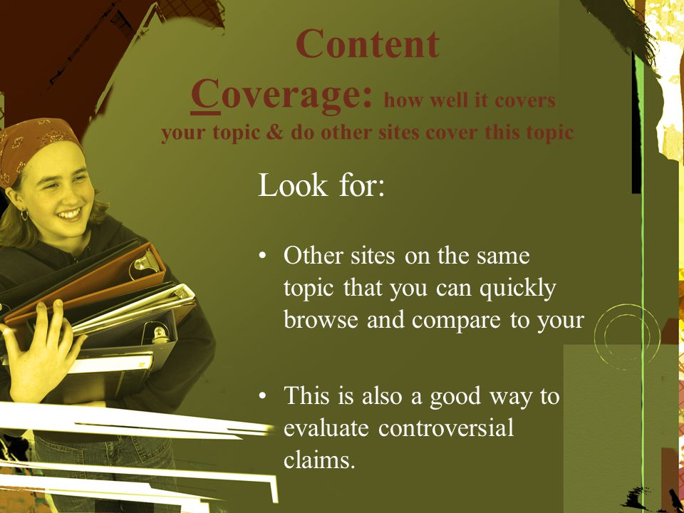 Content Coverage: how well it covers your topic & do other sites cover this topic Look for: Other sites on the same topic that you can quickly browse