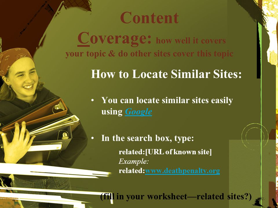 Content Coverage: how well it covers your topic & do other sites cover this topic How to Locate Similar Sites: You can locate similar sites easily usi
