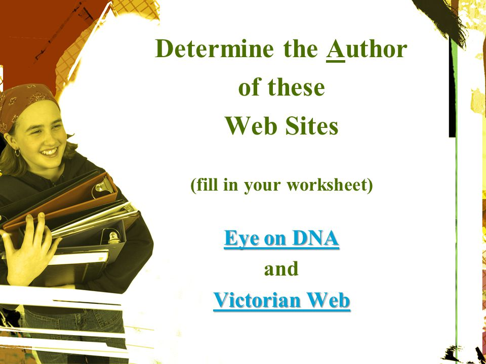 Determine the Author of these Web Sites (fill in your worksheet) Eye on DNA Eye on DNA and Victorian Web Victorian Web at