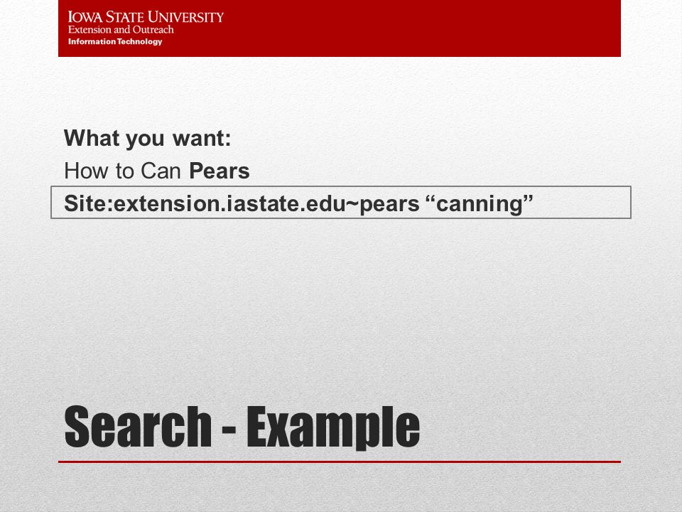 Search - Example What you want: How to Can Pears Site:extension.iastate.edu~pears canning