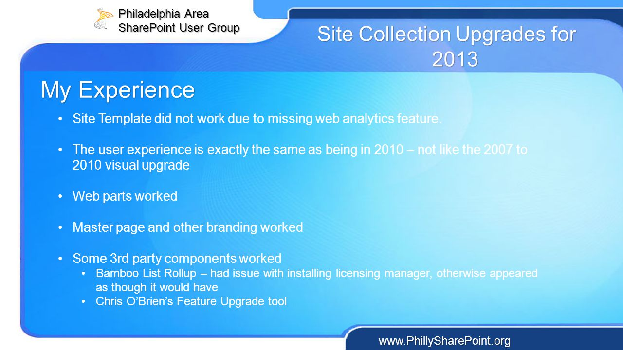 Philadelphia Area SharePoint User Group www.PhillySharePoint.org Site Collection Upgrades for 2013 Site Template did not work due to missing web analy