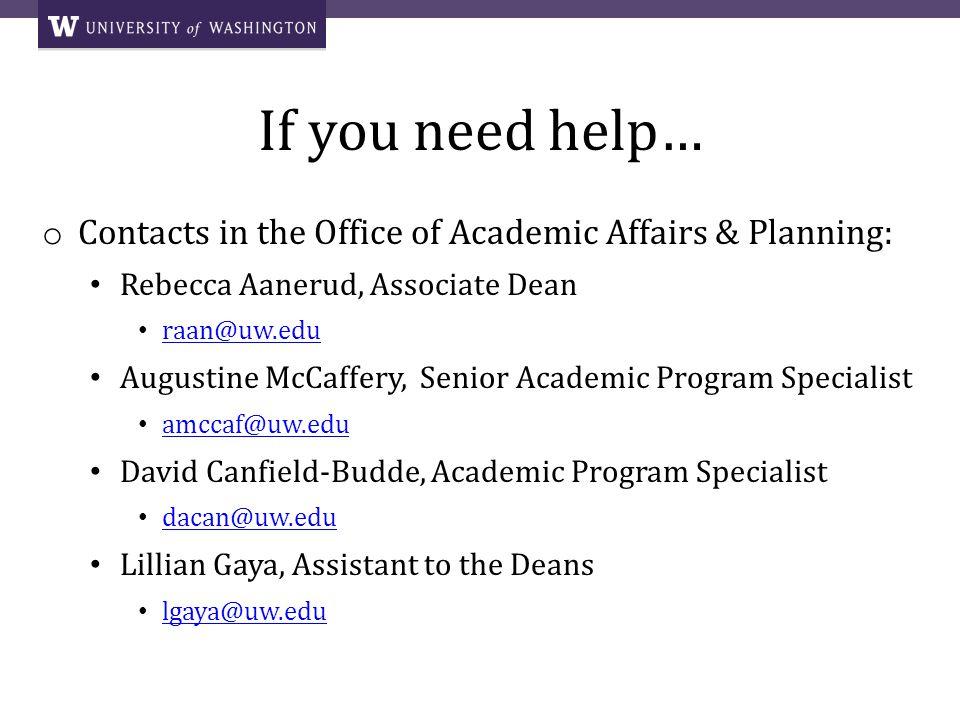 If you need help… o Contacts in the Office of Academic Affairs & Planning: Rebecca Aanerud, Associate Dean raan@uw.edu Augustine McCaffery, Senior Aca