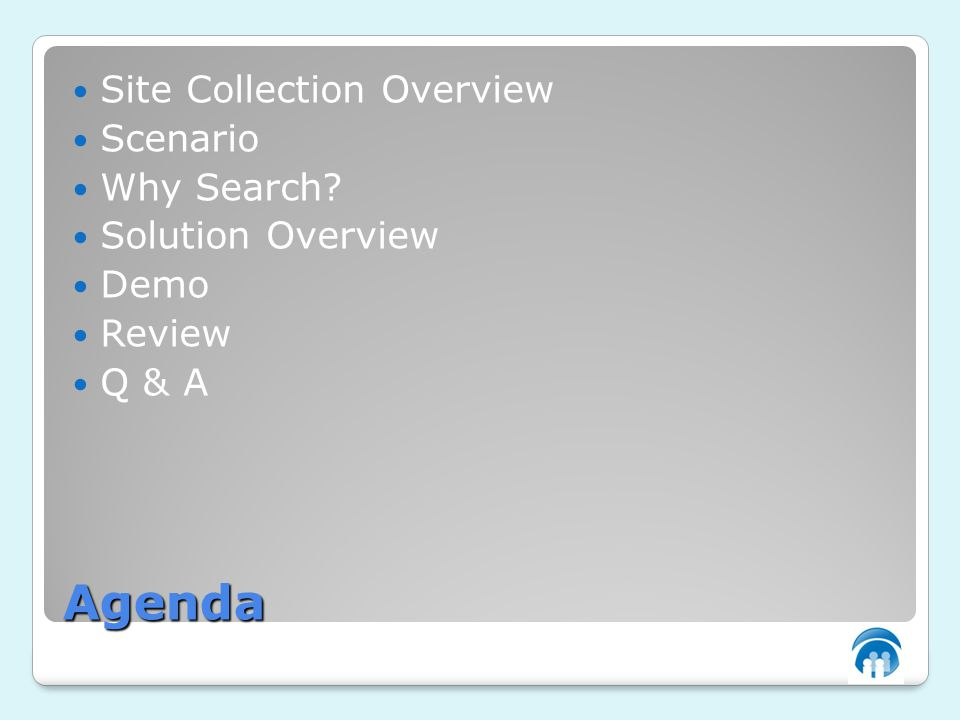 Agenda Site Collection Overview Scenario Why Search Solution Overview Demo Review Q & A