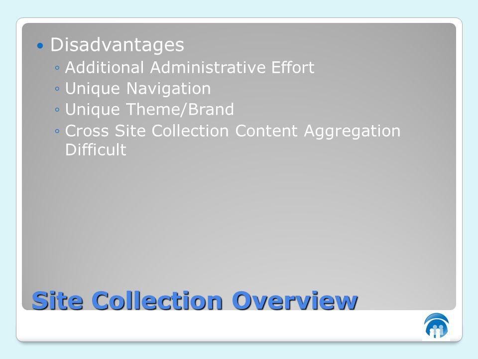 Site Collection Overview Disadvantages Additional Administrative Effort Unique Navigation Unique Theme/Brand Cross Site Collection Content Aggregation