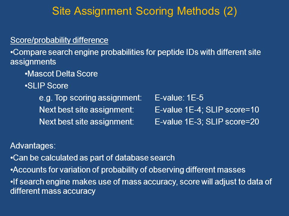 Score/probability difference Compare search engine probabilities for peptide IDs with different site assignments Mascot Delta Score SLIP Score e.g.