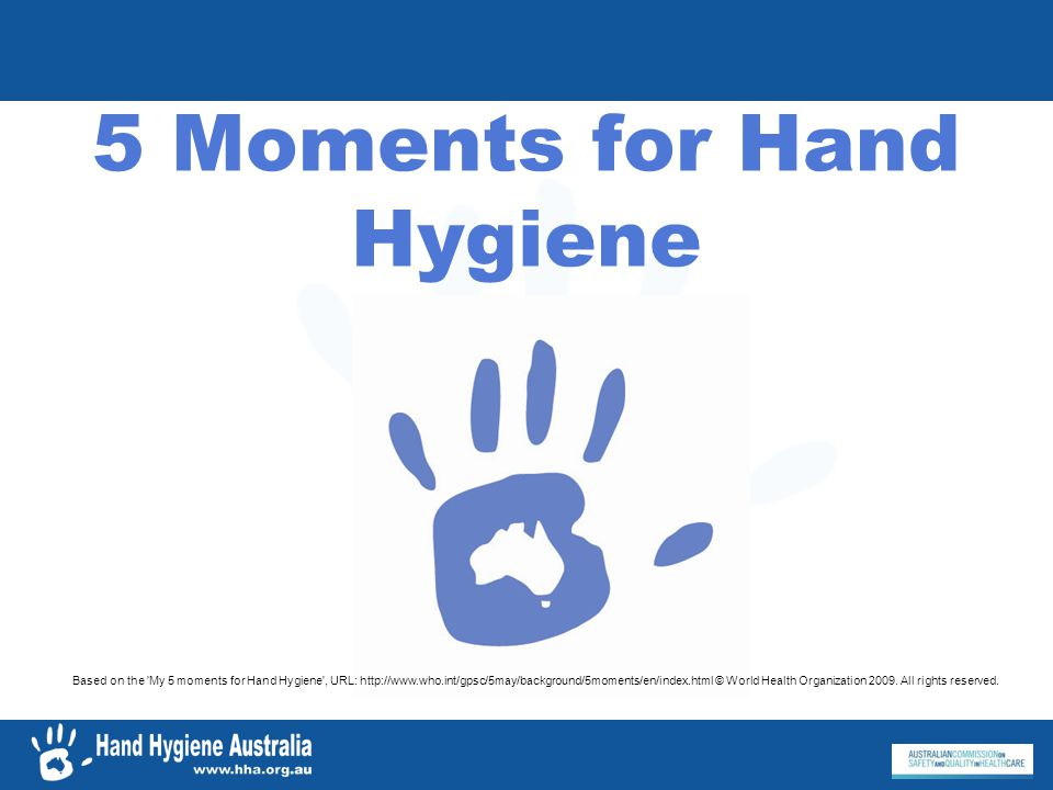 Key Message for Moment 1 Hand Hygiene before touching a patient Where possible Hand Hygiene should occur in front of the patient so that they can observe it Hand Hygiene on entering the patients room