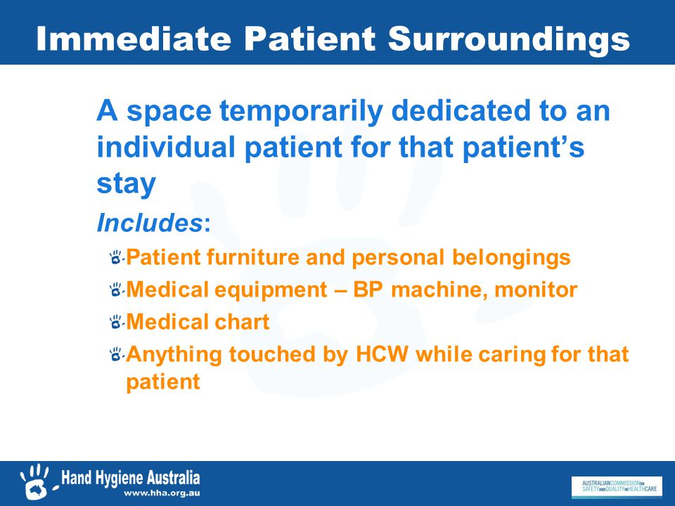 Immediate Patient Surroundings A space temporarily dedicated to an individual patient for that patients stay Includes: Patient furniture and personal