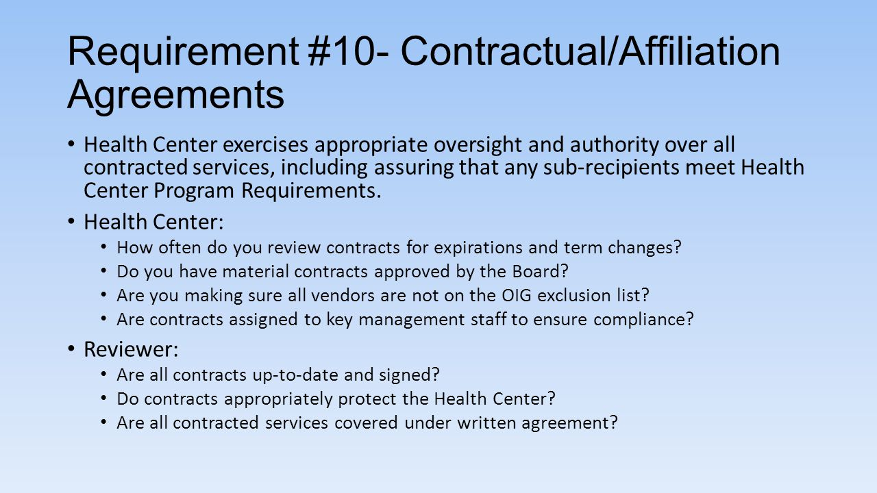 Requirement #10- Contractual/Affiliation Agreements Health Center exercises appropriate oversight and authority over all contracted services, includin