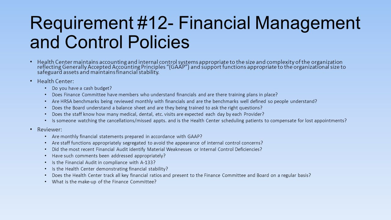 Requirement #12- Financial Management and Control Policies Health Center maintains accounting and internal control systems appropriate to the size and