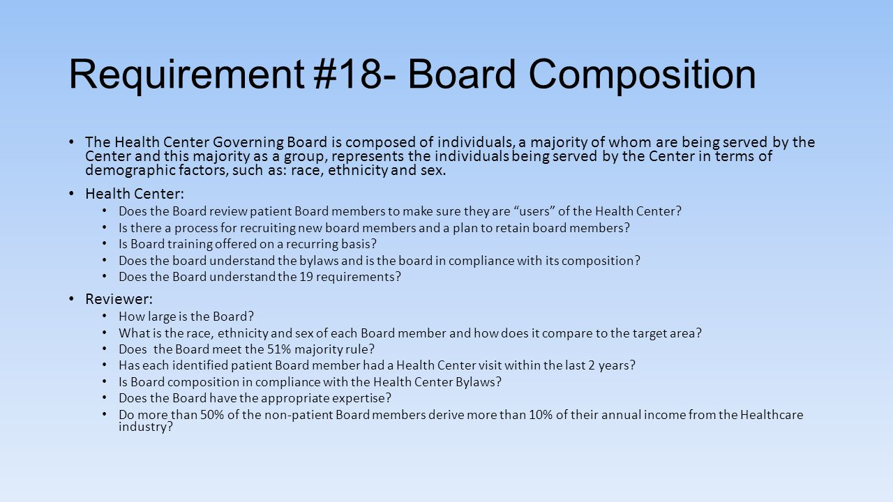 Requirement #18- Board Composition The Health Center Governing Board is composed of individuals, a majority of whom are being served by the Center and
