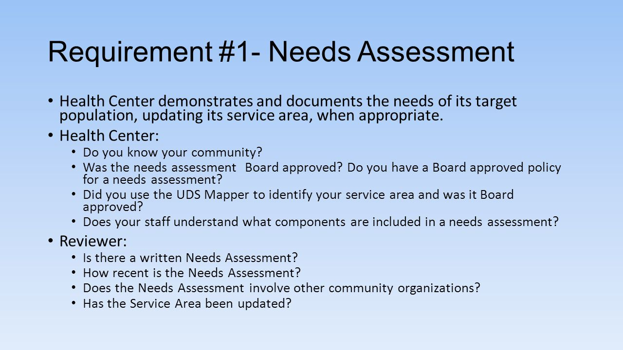 Requirement #1- Needs Assessment Health Center demonstrates and documents the needs of its target population, updating its service area, when appropri
