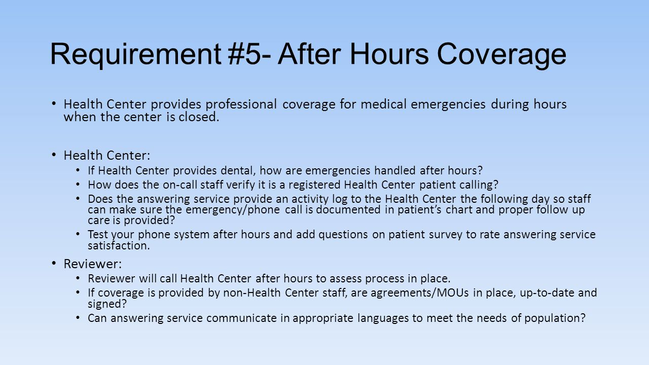Requirement #5- After Hours Coverage Health Center provides professional coverage for medical emergencies during hours when the center is closed. Heal