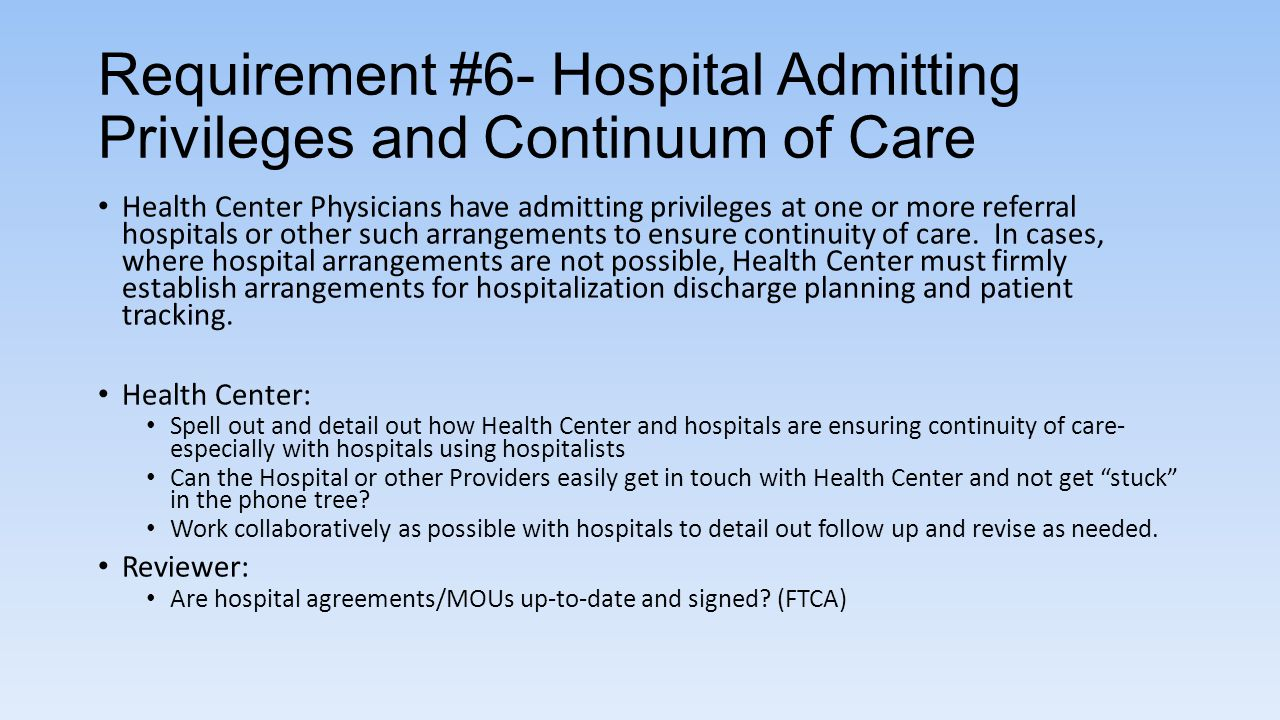 Requirement #6- Hospital Admitting Privileges and Continuum of Care Health Center Physicians have admitting privileges at one or more referral hospita