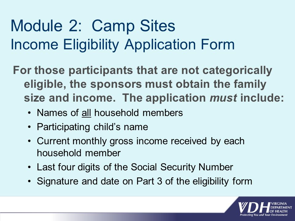Module 2: Camp Sites Income Eligibility Application Form For those participants that are not categorically eligible, the sponsors must obtain the family size and income.