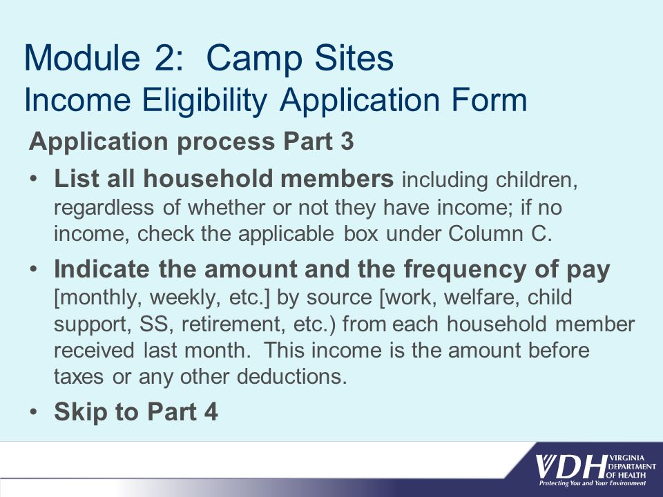 Module 2: Camp Sites Income Eligibility Application Form Application process Part 3 List all household members including children, regardless of whether or not they have income; if no income, check the applicable box under Column C.