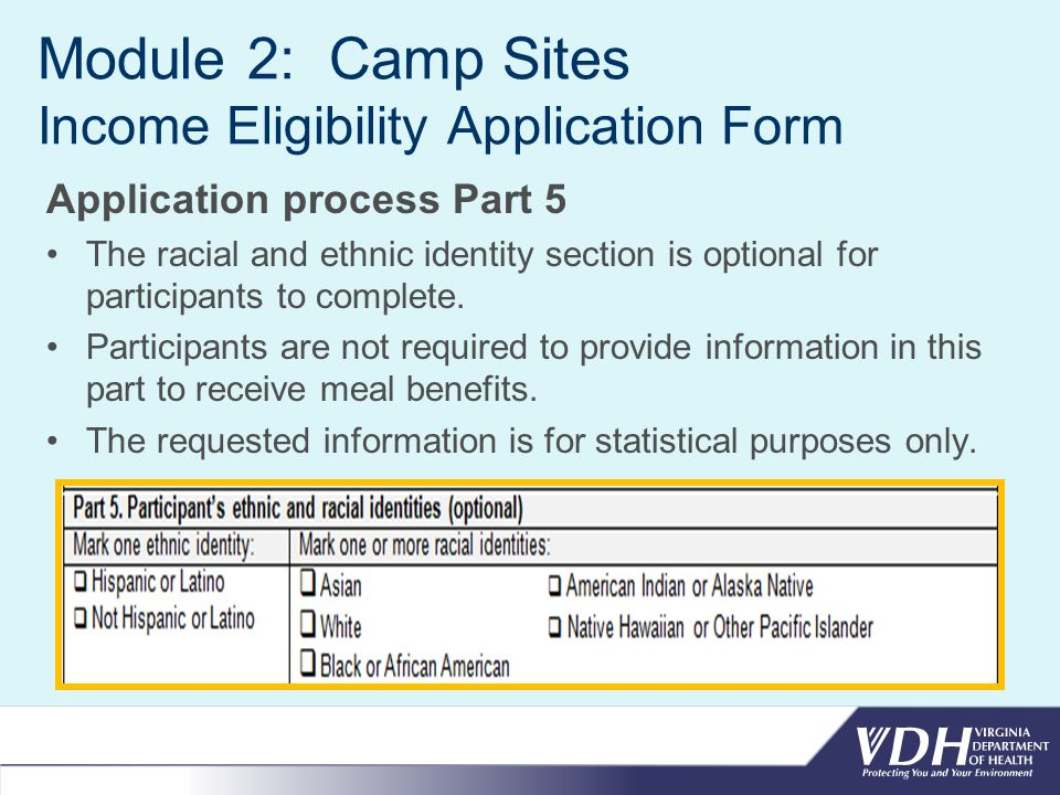 Module 2: Camp Sites Income Eligibility Application Form Application process Part 5 The racial and ethnic identity section is optional for participants to complete.
