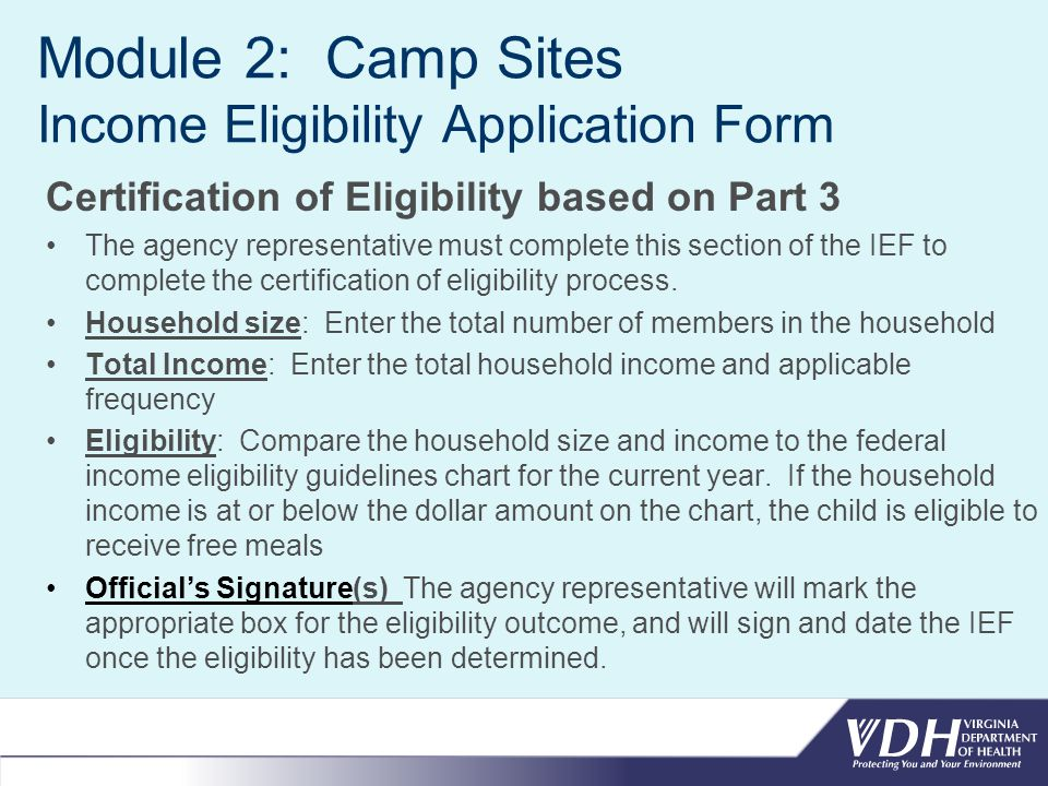Module 2: Camp Sites Income Eligibility Application Form Certification of Eligibility based on Part 3 The agency representative must complete this section of the IEF to complete the certification of eligibility process.