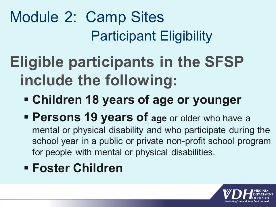 Module 2: Camp Sites Eligibility for Reimbursement NOTE: Camp sites must qualify each participant by income eligibility or the sponsor cannot claim the meals.