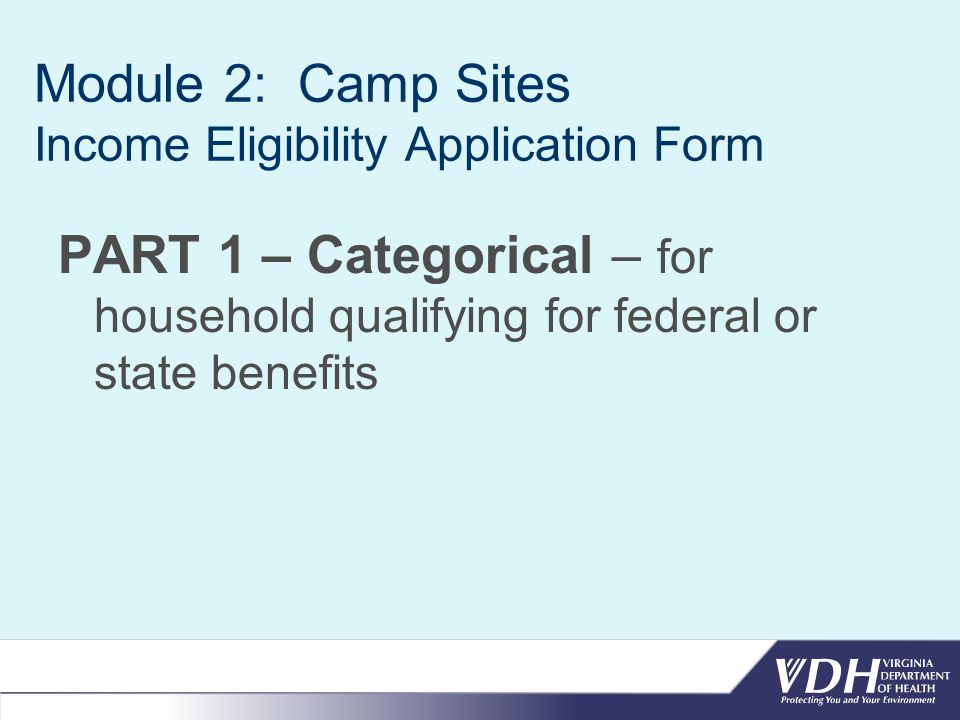 Module 2: Camp Sites Income Eligibility Application Form The following federal or state programs categorically qualify participants for free meals: SNAP – Supplemental Nutrition Assistance Program (Food Stamps) FDPIR – Food Distribution Program on Indian Reservations TANF – Temporary Assistance for Needy Families NOTE: all SNAP and TANF case number are 7 digits