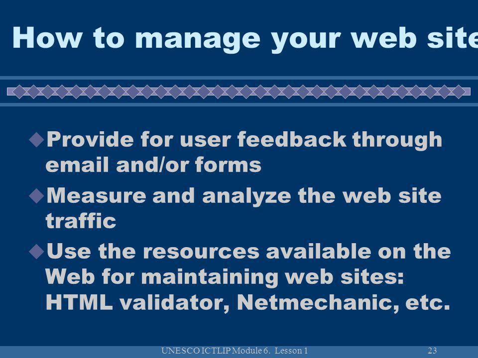 UNESCO ICTLIP Module 6. Lesson 123 Provide for user feedback through email and/or forms Measure and analyze the web site traffic Use the resources ava