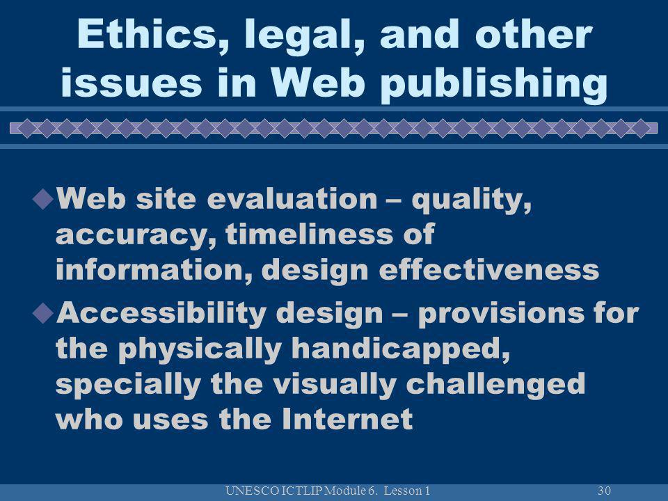 UNESCO ICTLIP Module 6. Lesson 130 Ethics, legal, and other issues in Web publishing Web site evaluation – quality, accuracy, timeliness of informatio