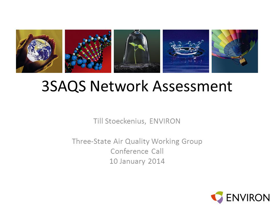 3SAQS Network Assessment Till Stoeckenius, ENVIRON Three-State Air Quality Working Group Conference Call 10 January 2014