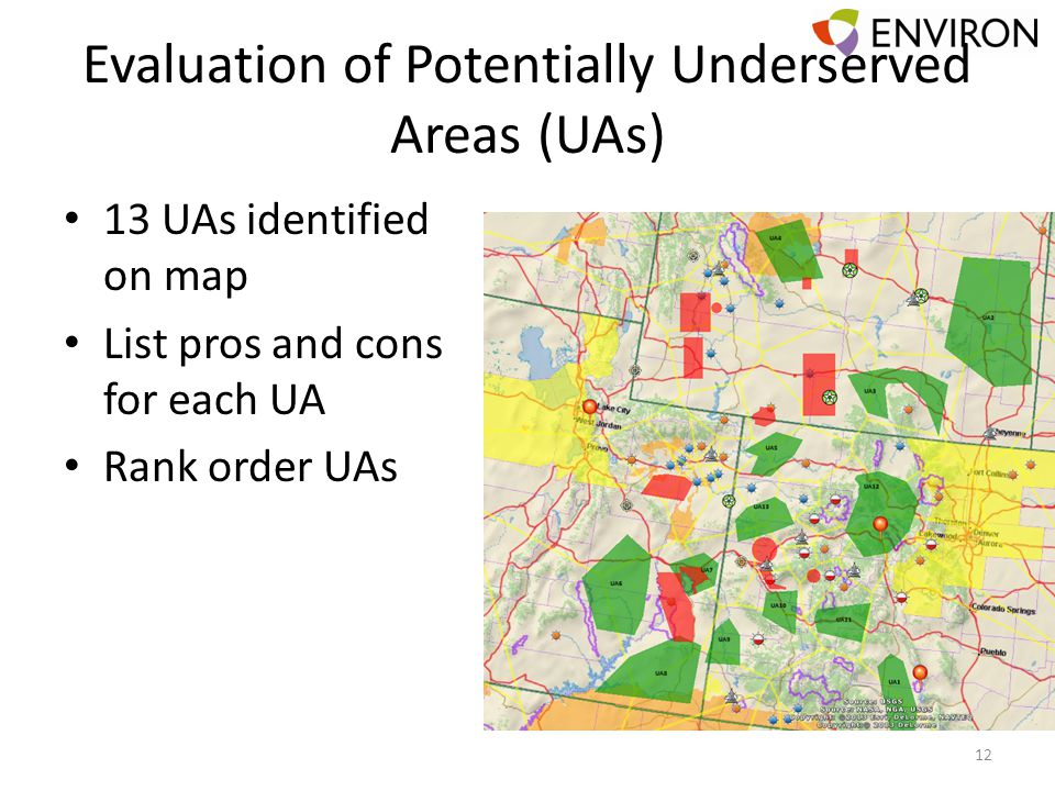 Evaluation of Potentially Underserved Areas (UAs) 13 UAs identified on map List pros and cons for each UA Rank order UAs 12
